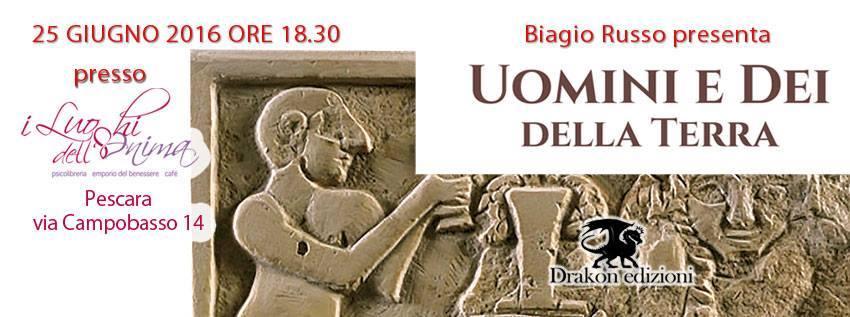 Biagio Russo presenta UOMINI E DEI DELLA Terra alla libreria i Luoghi dell'Anima a Pescara