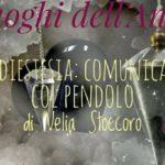 Comunicare col Pendolo - Seminario di Velia Stoccoro