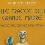 Sulle tracce della Grande Madre di Giuditta Pellegrini - Libreria i Luoghi dell'Anima - Pescara